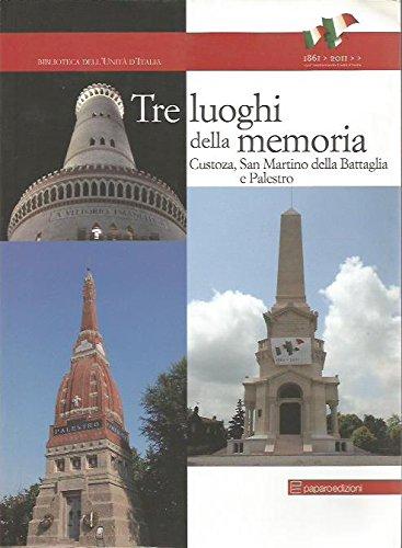 Tre luoghi della memoria : Custoza, San Martino della Battaglia e Palestro