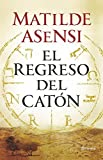 El regreso del Catón by Matilde Asensi (2015-10-02)