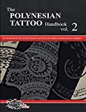 The The polynesian tattoo handbook: The POLYNESIAN TATTOO Handbook Vol.2: An in-depth study of Polynesian tattoos and of their foundational symbols