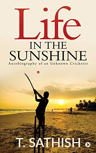 Life in the Sunshine: Autobiography of an Unknown Cricketer