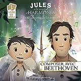 Jules et le monde d'Harmonia - Composer avec Beethoven