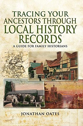 Tracing Your Ancestors Through Local History Records: A Guide for Family Historians (Kindle Edition)