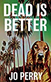 Dead Is Better: Volume 1 (Charlie & Rose Investigate)