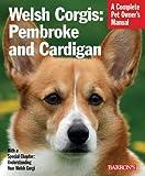 Welsh Corgis: Pembroke and Cardigan (Complete Pet Owner's Manual)