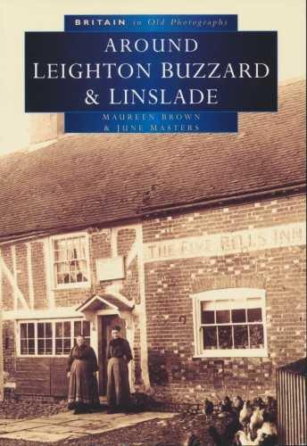 Britain In Old Photographs. Leighton Buzzard & Linslade With Heath & Reach, Eggington, Stanbridge & Billington