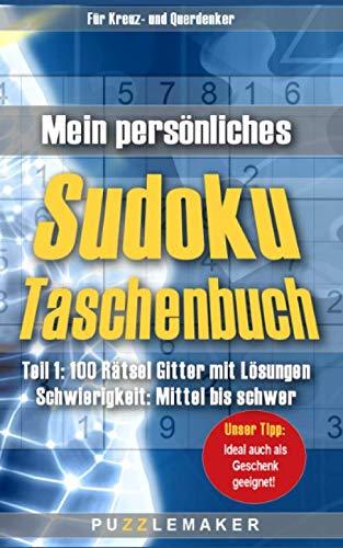 Mein persönliches Sudoku Taschenbuch: Teil 1: 100 Rätsel Gitter mit Lösungen - Schwierigkeit: mittel bis schwer
