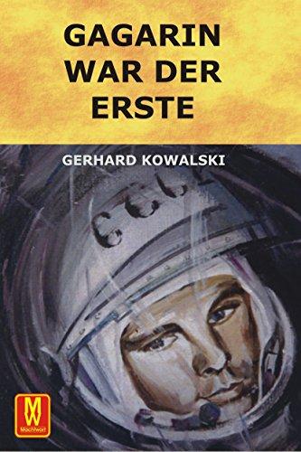 Gagarin war der Erste: Das Buch zum goldenen Jubiläum