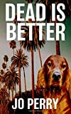 Dead Is Better: Volume 1 (Charlie & Rose Investigate)