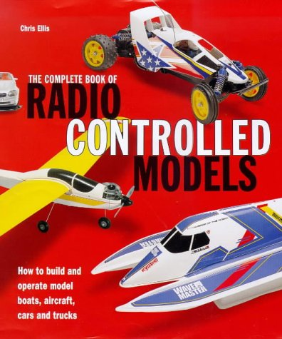 The Complete Book of Radio Controlled Models: How to Build, Tune and Race Your Own Model Cars, Boats and Planes