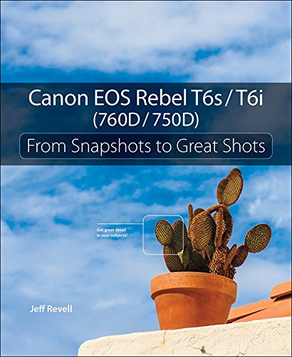 Canon EOS Rebel T6s / T6i (760D / 750D): From Snapshots to Great Shots (English Edition)