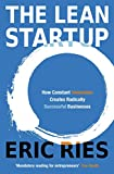 The Lean Startup: How Constant Innovation Creates Radically Successful Businesses: How Relentless Change Creates Radically Successful Businesses