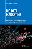 Big Data Marketing: Creare valore nella platform economy con dati, intelligenza artificiale eIOT