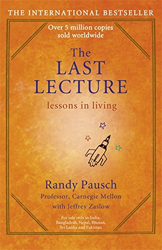 The Last Lecture: Really Achieving Your Childhood Dreams - Lessons in Living