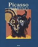 Picasso primitivo. Ediz. illustrata