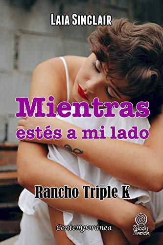 Leer Gratis Mientras estés a mi lado (Rancho Triple K nº 5) de Laia Sinclair