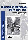 Endkampf im Ruhrkessel März/April 1945: Untergang der Heeresgruppe B - Zeitenzeugenberichte