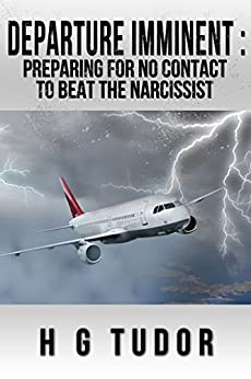 Departure Imminent: Preparing For No Contact to Beat the Narcissist by [Tudor, H G]