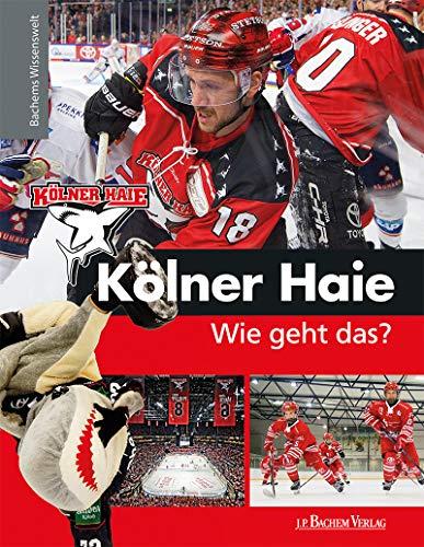 Kölner Haie - Wie geht das?: Bachems Wissenswelt