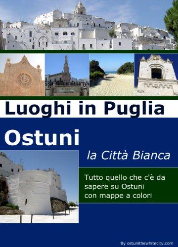 Luoghi in Puglia: Ostuni la Città Bianca: Scopri i luoghi più belli della Puglia: Ostuni la Città Bianca