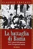 La battaglia di Roma 1943. I giorni della passione sotto l'occupazione nazista (Testimonianze fra cronaca e storia)