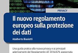 & Il nuovo regolamento europeo sulla protezione dei dati. Una guida pratica alla nuova privacy e ai principali adempimenti del Regolamento UE 2016/679, … e interpretazioni normative. Con CD-ROM PDF Libri Gratis