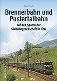 Brennerbahn und Pustertaler Bahn in rund 160 historischen Fotografien, eine Reisein die Geschichte der Südbahngesellschaft Tirol (Auf Schienen unterwegs)