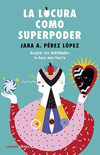 La locura como superpoder: Aceptar tus debilidades te hace más fuerte (Hobbies)
