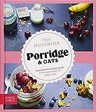 Just Delicious - Porridge & Oats: Superlecker und gesund: Frühstücksrezepte für Aufgeweckte