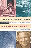 Banker to the Poor: Micro-Lending and the Battle Against World Poverty by Muhammad Yunus (1999-06-01)