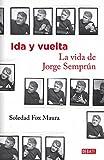 Ida y vuelta. La vida de Jorge Semprún (DEBATE)