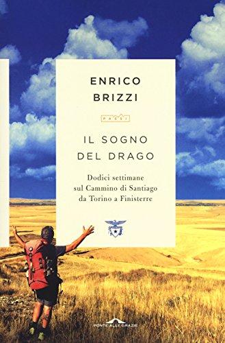 Il sogno del drago. Dodici settimane sul Cammino di Santiago da Torino a Finisterre