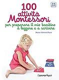 100 attività Montessori per preparare il mio bambino a leggere e a scrivere: 2-6 anni (Collana Montessori)