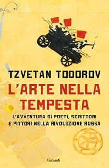 L'arte nella tempesta: L'avventura di poeti, scrittori e pittori nella rivoluzione russa di [Todorov, Tzvetan]