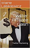 Twitter Affiliate Cash: Twitter Marketing