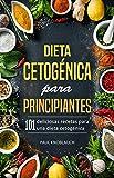 Dieta cetogénica para principiantes: 101 deliciosas recetas para una dieta cetogénica, incluyendo...