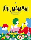 "¡Oh, mamma!: Cocina italiana con ""molto amore"" (Gastronomía)"