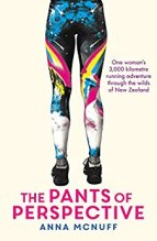 The Pants Of Perspective: One Woman's 3,000 kilometre running adventure through the wilds of New Zealand by [McNuff, Anna]