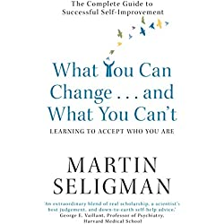 What You Can Change. . . and What You Can't: The Complete Guide to Successful Self-Improvement (English Edition)