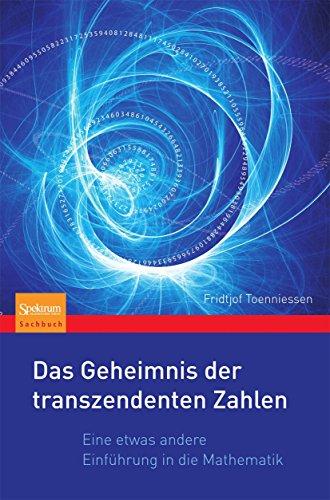Das Geheimnis der transzendenten Zahlen: Eine etwas andere Einführung in die Mathematik