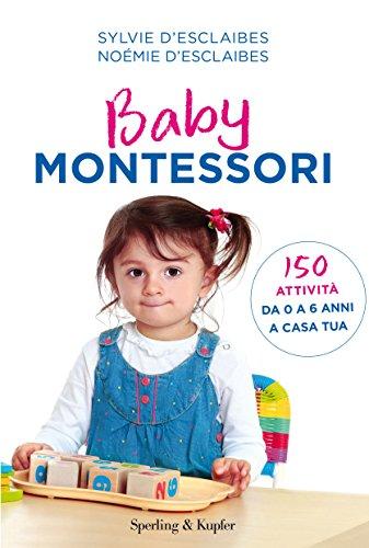 Baby Montessori. 150 attività da 0 a 6 anni a casa tua