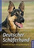 Deutscher Schäferhund: Auswahl, Haltung, Erziehung, Beschäftigung (Praxiswissen Hund)