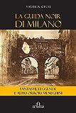 La guida noir di Milano: Fantasmi, leggende e altri orrori meneghini