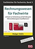 Rechnungswesen für Fachwirte: Lehrbuch zur Vorbereitung auf die Prüfung der »Wirtschaftsbezogenen Qualifikationen« (Fachbücher für Fachwirte)