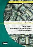 Factoring als alternative Finanzierungsform für den Mittelstand