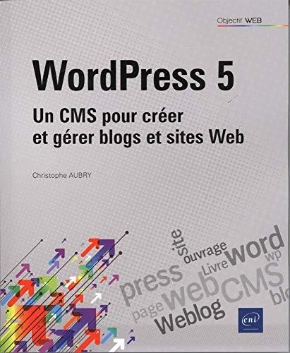 WordPress 5 - Un CMS pour créer et gérer blogs et sites web