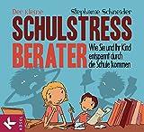 Der kleine Schulstress-Berater: Wie Sie und Ihr Kind entspannt durch die Schule kommen