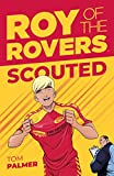 Roy Of The Rovers: Scouted (Fiction 1) (Roy of the Rovers Fiction 1)