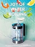 The Joy of Waterboiling: 100 köstliche Rezepte für den Wasserkocher