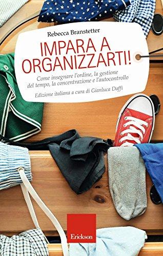 Impara a organizzarti! Come insegnare l'ordine, la gestione del tempo, la concentrazione e...