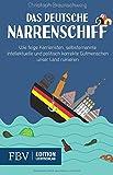 Das deutsche Narrenschiff: Wie feige Karrieristen, selbsternannte Intellektuelle und politisch korrekte Gutmenschen unser Land ruinieren